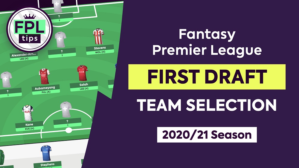 First Draft Team Selection And Initial Picks For The 2020 21 Fpl Season Fantasy Premier League Tips By Fantasy Football Pundits